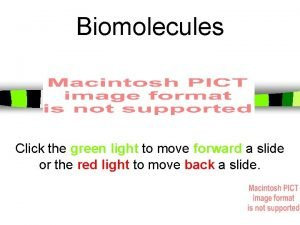 Biomolecules Click the green light to move forward