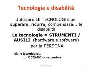 Tecnologie e disabilit Utilizzare LE TECNOLOGIE per superare