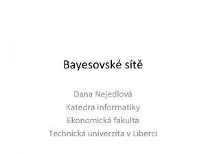 Bayesovsk st Dana Nejedlov Katedra informatiky Ekonomick fakulta