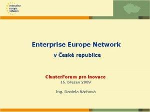Enterprise Europe Network v esk republice Cluster Forum