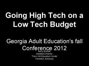 Going High Tech on a Low Tech Budget