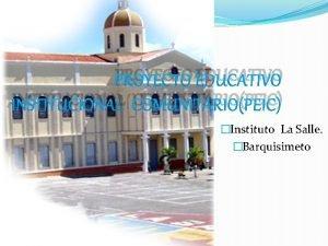 PROYECTO EDUCATIVO INSTITUCIONAL COMUNITARIOPEIC Instituto La Salle Barquisimeto