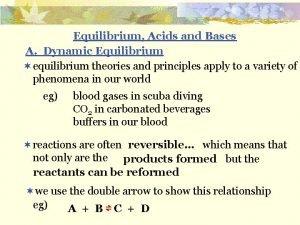 Equilibrium Acids and Bases A Dynamic Equilibrium equilibrium