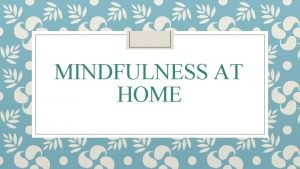 MINDFULNESS AT HOME Thank you for watching Mindful