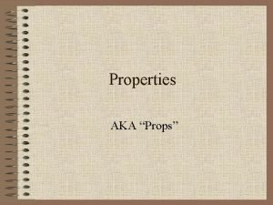 Properties AKA Props Which of these are props