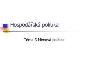 Hospodsk politika Tma 3 Mnov politika Mnov politika