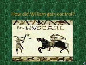 How did William gain control How did William