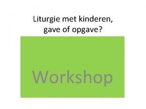 Liturgie met kinderen gave of opgave Workshop Kinderen