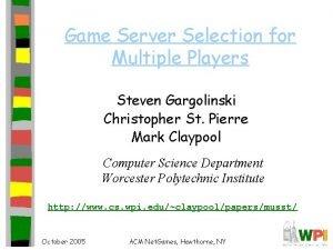 Game Server Selection for Multiple Players Steven Gargolinski