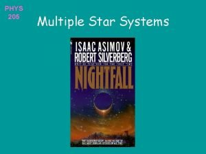 PHYS 205 Multiple Star Systems PHYS 205 Binary