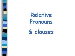 Relative Pronouns clauses A relative pronouns is a