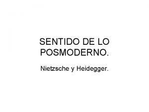 SENTIDO DE LO POSMODERNO Nietzsche y Heidegger Nietzsche