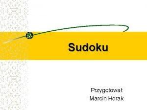 Sudoku Przygotowa Marcin Horak Czym jest sudoku Sudoku