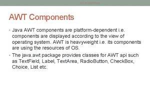 SACIN KHARADE AWT Components Java AWT components are