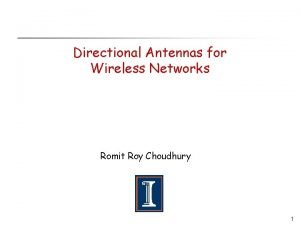Directional Antennas for Wireless Networks Romit Roy Choudhury