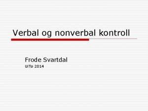 Verbal og nonverbal kontroll Frode Svartdal Ui T