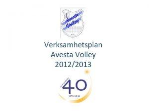 Verksamhetsplan Avesta Volley 20122013 Verksamhetsplan 20122013 fr Kidsvolley