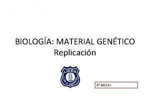 BIOLOGA MATERIAL GENTICO Replicacin 4 MEDIO El modelo