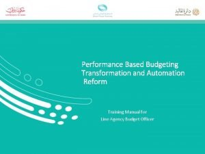 Performance Based Budgeting Transformation and Automation Reform Training