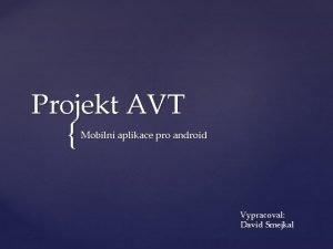 Projekt AVT Mobiln aplikace pro android Vypracoval David
