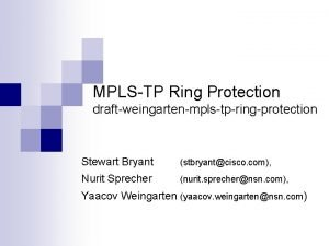 MPLSTP Ring Protection draftweingartenmplstpringprotection Stewart Bryant stbryantcisco com