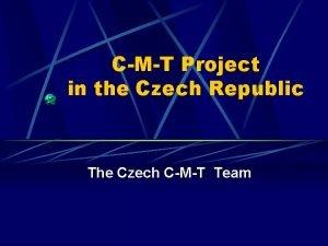 CMT Project in the Czech Republic The Czech