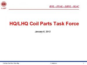 BNL FNAL LBNL SLAC HQLHQ Coil Parts Task