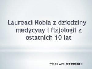 Laureaci Nobla z dziedziny medycyny i fizjologii z