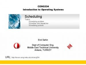 CENG 334 Introduction to Operating Systems Scheduling Topics