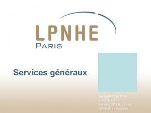 Services gnraux Bernard CANTON LPNHE Paris Biennale 2011