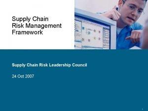 Supply Chain Risk Management Framework Supply Chain Risk