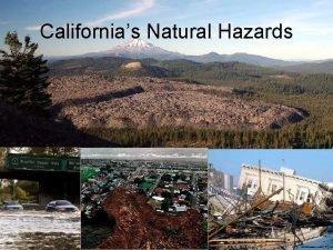 Californias Natural Hazards Californias geology has unique natural