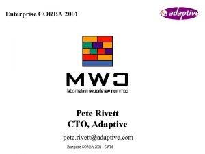 Enterprise CORBA 2001 Pete Rivett CTO Adaptive pete