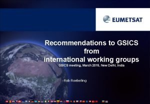 Recommendations to GSICS from international working groups GSICS