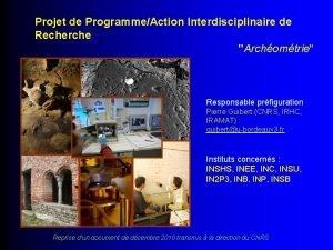 Projet de ProgrammeAction Interdisciplinaire de Recherche Archomtrie Responsable