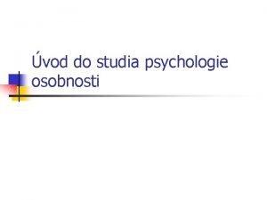 vod do studia psychologie osobnosti Psychologie osobnosti Obecn