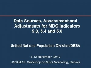 Data Sources Assessment and Adjustments for MDG Indicators