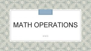 MATH OPERATIONS 91916 Math operations You can add