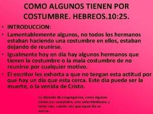 COMO ALGUNOS TIENEN POR COSTUMBRE HEBREOS 10 25