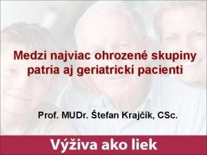 Medzi najviac ohrozen skupiny patria aj geriatrick pacienti