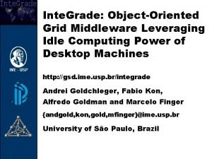 Inte Grade ObjectOriented Grid Middleware Leveraging Idle Computing