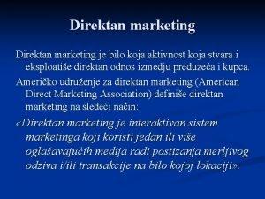 Direktan marketing je bilo koja aktivnost koja stvara