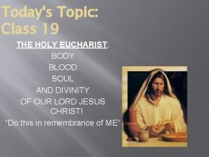 Todays Topic Class 19 THE HOLY EUCHARIST BODY