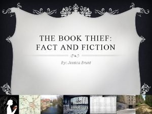 THE BOOK THIEF FACT AND FICTION By Jessica