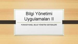 Bilgi Ynetimi Uygulamalar II FONKSYONEL BLG YNETM SSTEMLER