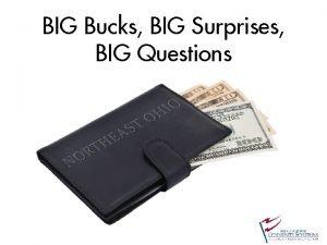 BIG Bucks BIG Surprises BIG Questions We define