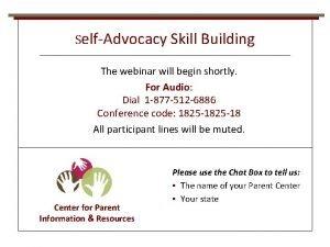 SelfAdvocacy Skill Building The webinar will begin shortly