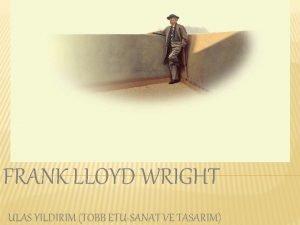 FRANK LLOYD WRIGHT ULAS YILDIRIM TOBB ETUSANAT VE