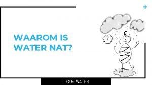 WAAROM IS WATER NAT LES 5 WATER OPDRACHT