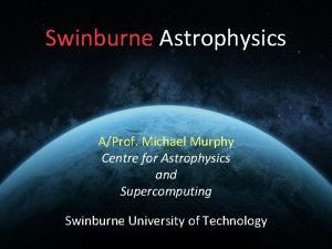 Swinburne Astrophysics AProf Michael Murphy Centre for Astrophysics